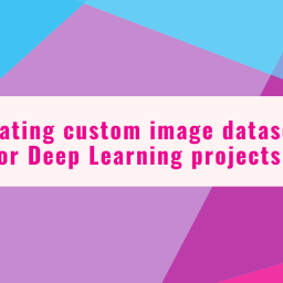 Creating custom image datasets for Deep Learning projects.